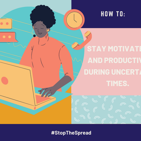 How to stay motivated and productive during uncertain times