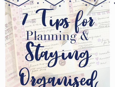 7 Tips for Planning & Staying Organised