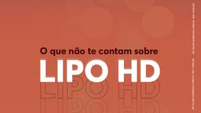 O que não te contam sobre: LIPO HD