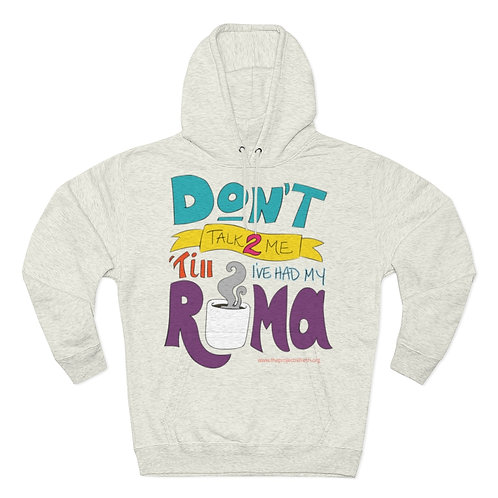 Don't Talk 2 Me 'Till I've Had My Roma — Unisex Premium Pullover Hoodie