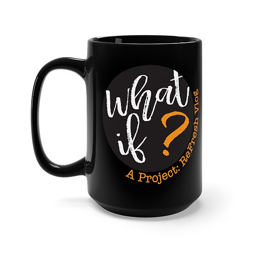 What if? — Black Mug 15oz
