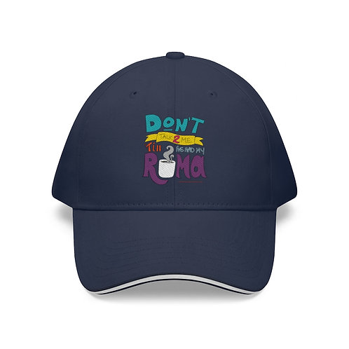 Don't Talk 2 Me 'Till I've Had My Roma — Sandwich Brim Hat