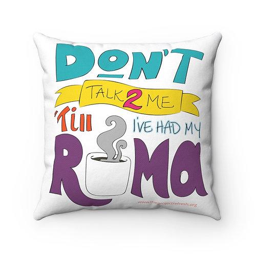 Don't Talk 2 Me 'Till I've Had My Roma — Spun Polyester Square Pillow