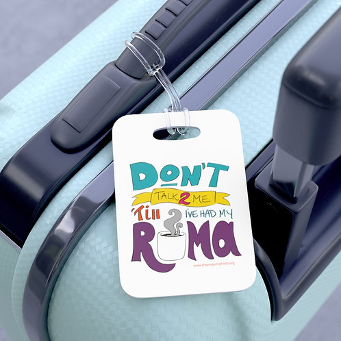Don't Talk 2 Me 'Till I've Had My Roma — Bag Tag