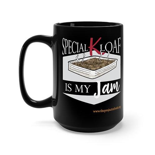 Special K Loaf is my Jam — Black Mug 15oz