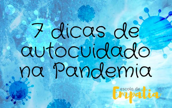 7 dicas de autocuidado na Pandemia