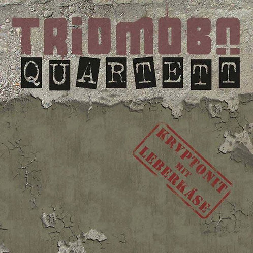 Triomobü Quartett - Kryptonit mit Leberkäse