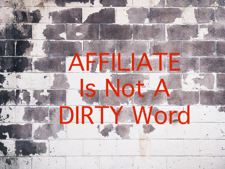 Affiliate Is Not A Dirty Word