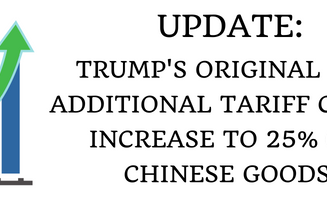UPDATE: Trump's Original 10% Additional Tariff Could Increase to 25% on Chinese Goods.