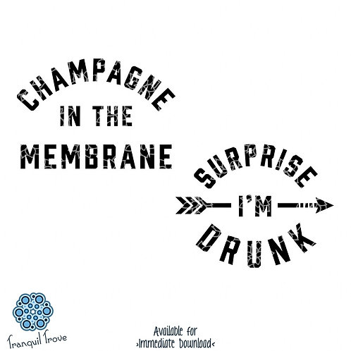 Champagne in the Membrane & Surprise I'm Drunk