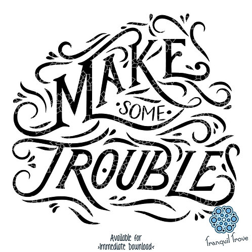 Make Some Trouble