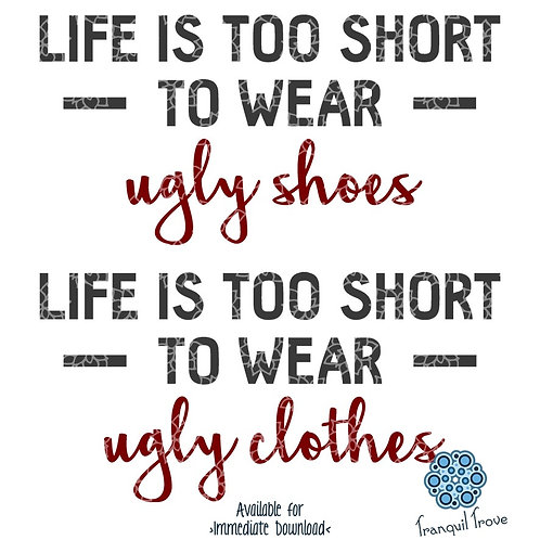 Life is Too Short to Wear Ugly Clothes or Ugly Shoes - Set of 2