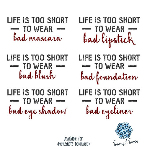 Life is Too Short to Wear Bad Makeup - Set of 6