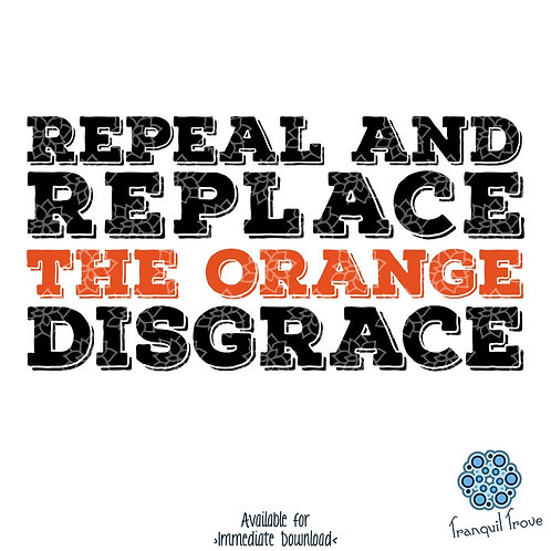 Repeal and Replace the Orange Disgrace
