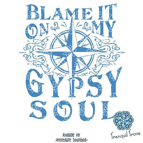 Blame it on my Gypsy Soul