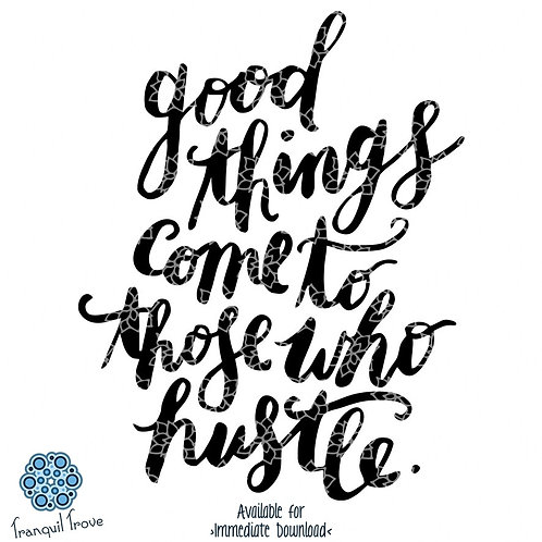 Good Things Come to Those That Hustle