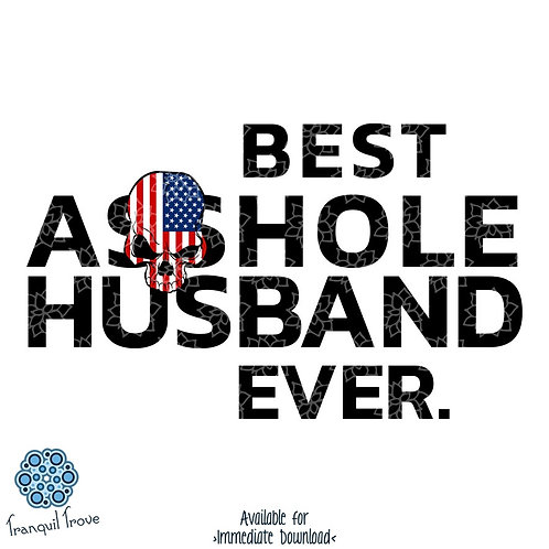 Best Asshole Husband Ever.