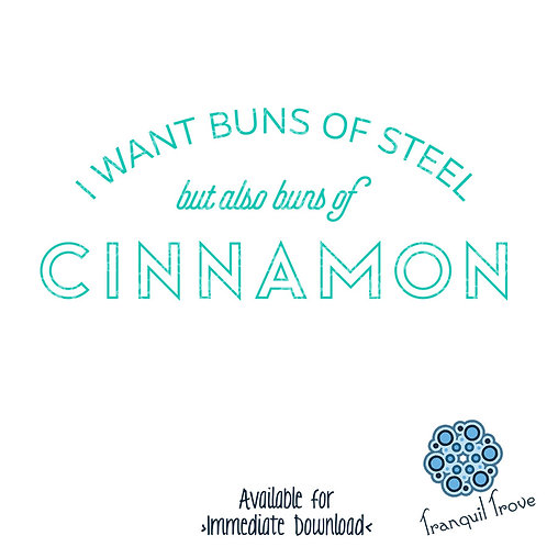 I Want Buns of Steel but Also Buns of Cinnamon