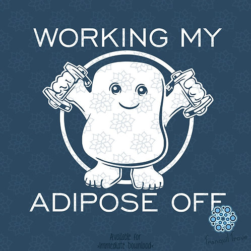 Working My Adipose Off