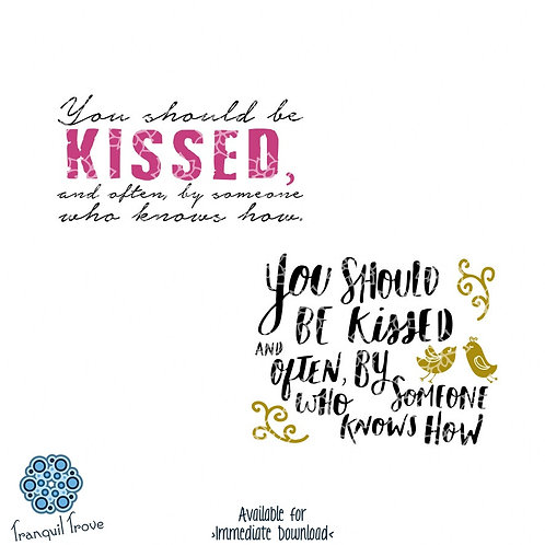 You Should Be Kissed and Often, by Someone Who Knows How