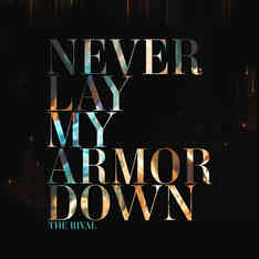 The Rival - Never Lay My Armor Down
