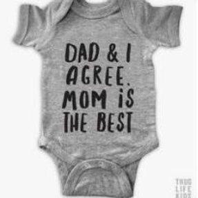 DAD & I AGREE MOM IS THE BEST BABY ONESIE