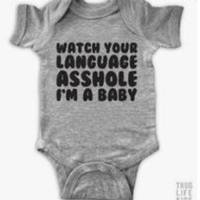 WATCH YOUR LANGUAGE ASSHOLE I'M A BABY ONESIE