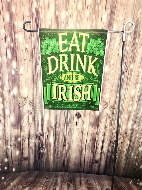 "EAT DRINK AND BE IRISH (GARDEN FLAG) 11""X15"""