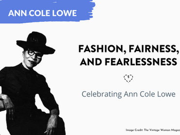 FASHION, FAIRNESS & FEARLESSNESS: Celebrating Ann Cole Lowe this Black History Month