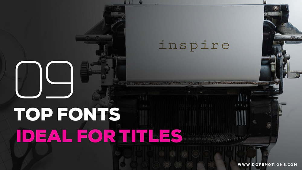 Top 9 Fonts for Titles by DopeMotions