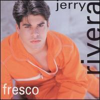 JerryRivera,Fresco