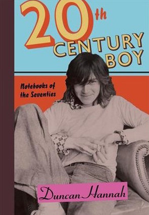 "Parution / ""20th Century Boy : Notebooks of the Seventies"", Duncan Hannah's New Book"