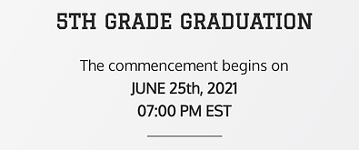 5th Grade Graduation Ceremony June 25, 2021 at 7:00pm.