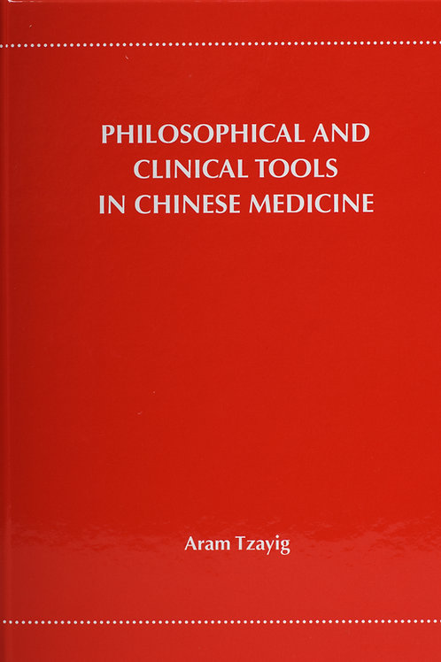 Philosophical & Cinical Tools in Chinese Medicine