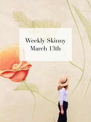 Weekly Skinny: March 13th