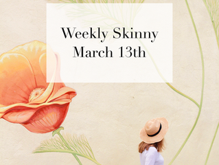 Weekly Skinny: March 13th
