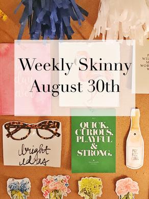 Weekly Skinny: August 30th