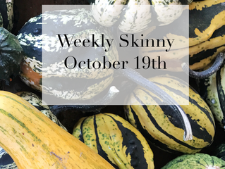 Weekly Skinny October 19th