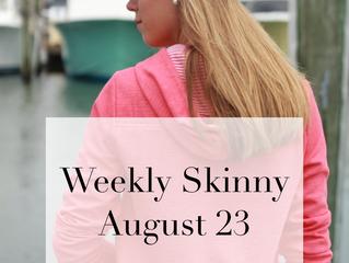 Weekly Skinny: August 23