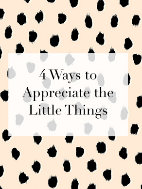4 Ways to Appreciate the Little Things