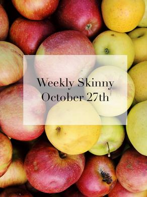 Weekly Skinny October 27th