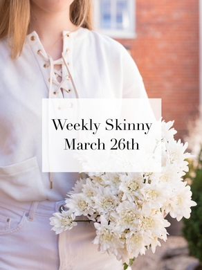 Weekly Skinny: March 26th