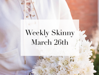 Weekly Skinny: March 26th