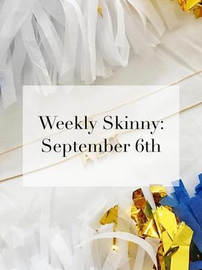 Weekly Skinny: September 6th