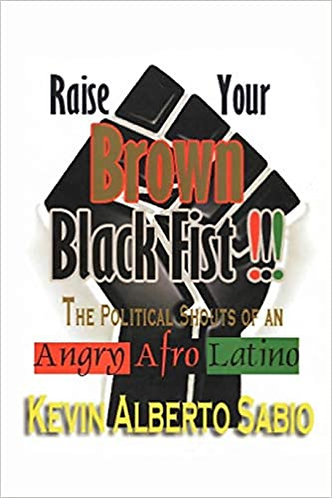 Raise Your Brown Black Fist: The Political Shouts of an Angry Afro Latino