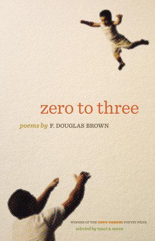 Zero to Three: Poems ( Cave Canem Poetry Prize )