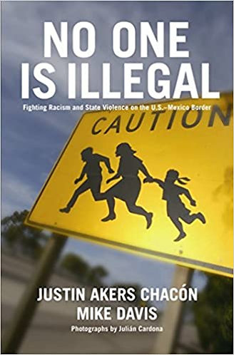 NO ONE IS ILLEGAL: FIGHTING RACISM AND STATE VIOLENCE IN THE U.S.-MEXICO BORDER