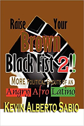 Raise Your Brown Black Fist 2: MORE Political Shouts of an Angry Afro Latino