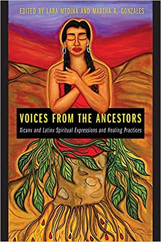Voices from the Ancestors: Xicanx and Latinx Spiritual Expressions and Healing