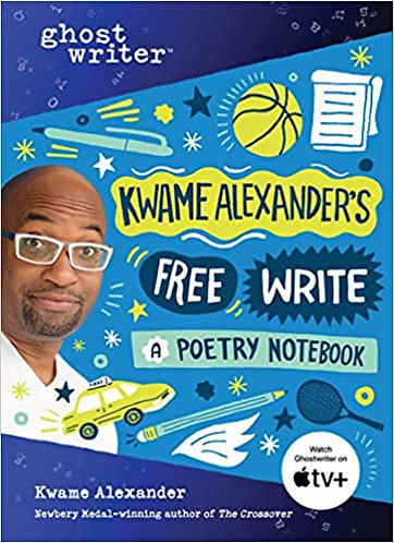 Kwame Alexander's Free Write: A Poetry Notebook ( Ghostwriter )